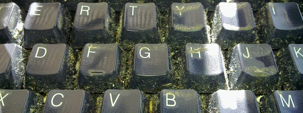 Your keyboard is nasty.