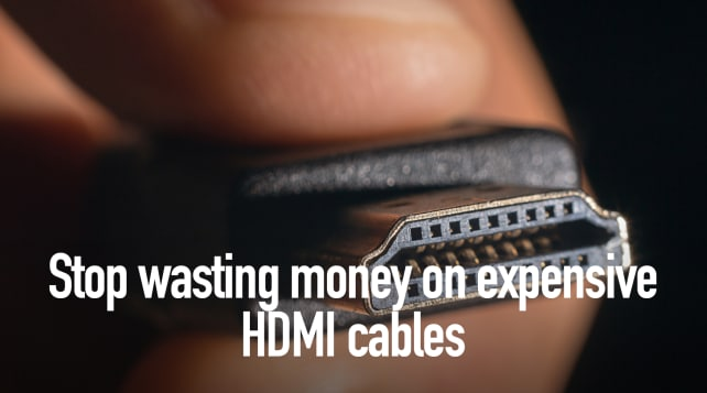 Stop wasting money on expensive HDMI cables