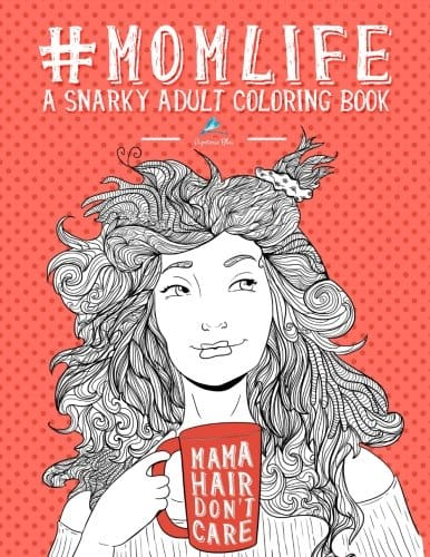 For The New Mom Life A Snarky Adult Coloring Book