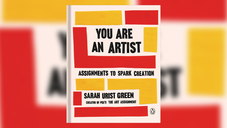 The cover of You Are an Artist: Assignments to Spark Creation.