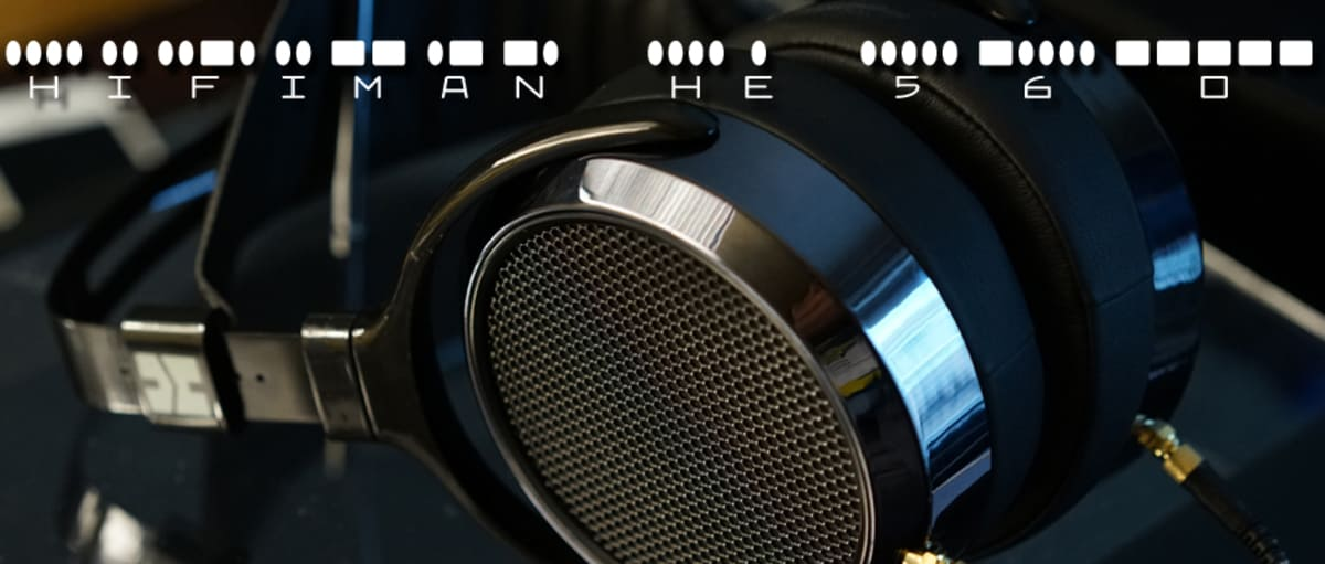 HiFiMan HE 560 First Impressions Review