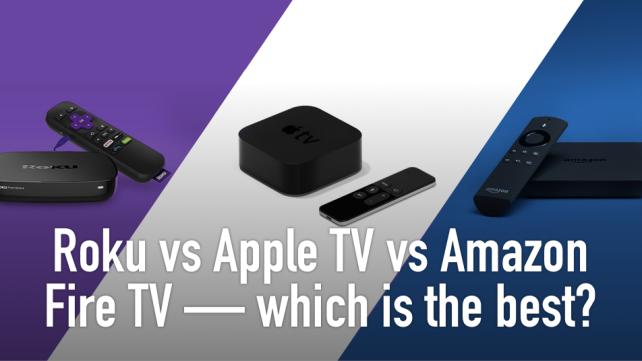 Roku vs Apple TV vs Amazon Fire TV