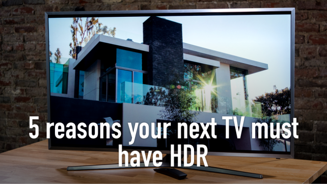 5 reasons your next TV needs HDR